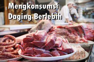 Mengkonsumsi Daging Berlebih